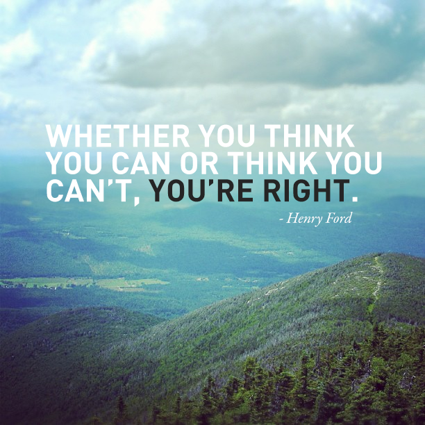 whether-you-think-you-can-or-think-you-cant-youre-right-henry-ford.png